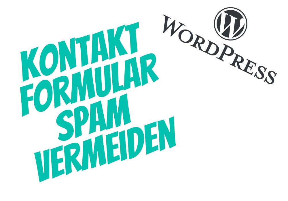 Kontaktformular Spam in Wordpress vermeiden